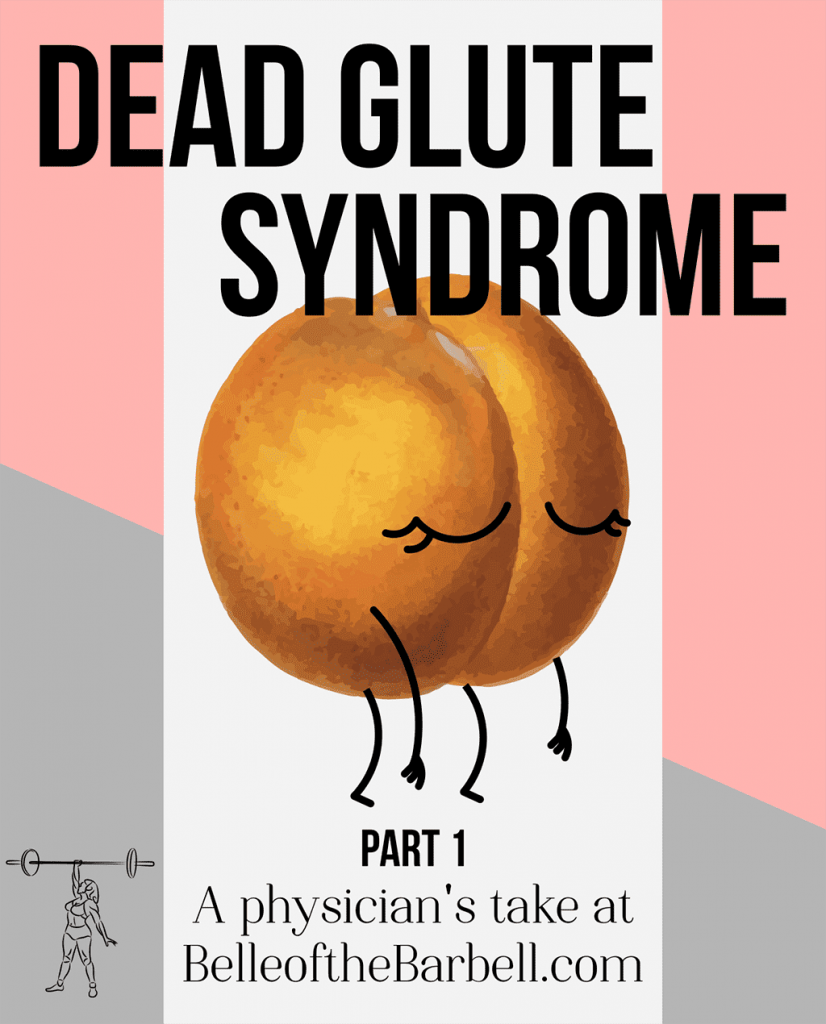 Dead or Sleepy Glute Syndrome. A physician's take and moves to overcome at Belle of the Barbell.