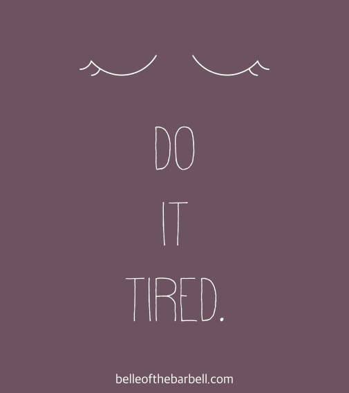 Gym motivational quote: Do it tired