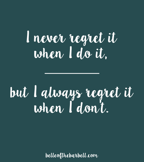 Gym motivational quote: I always regret it when I don't