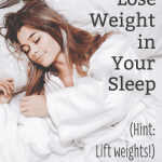 How to lose weight in your sleep: lift weights! Text overlying image showing woman sleeping peacefully