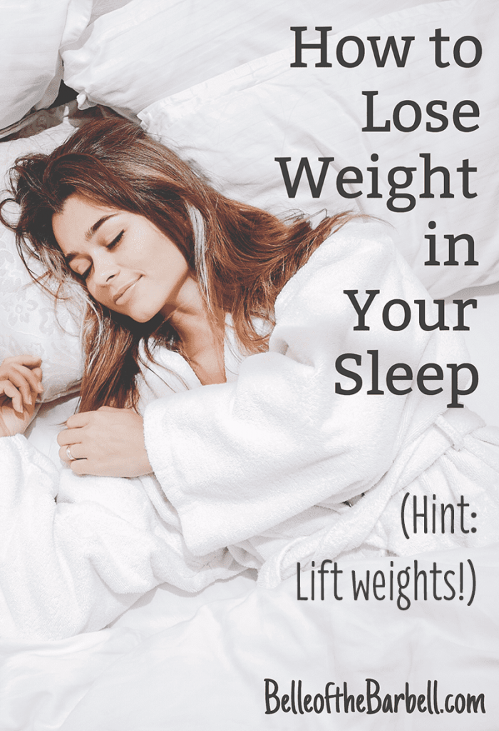 How to lose weight in your sleep: lift weights!