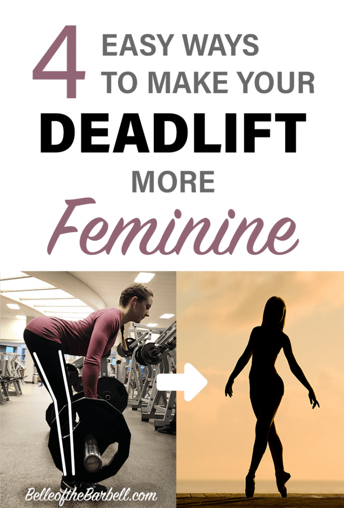 Four 4 Easy ways to make your deadlift more feminine on Belle of the Barbell. Turn your deadlifting into dancer's body.