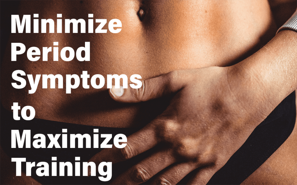 What to do to minimize period symptoms to maximize training and performance despite abdominal cramping diarrhea fatigue featured image girl holding belly