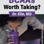 "Pinterest image showing woman drinking sports drink with overlying text ""Are BCAAs worth taking? by Dr. Elle, MD"""