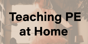 """Tips for Teaching PE at Home"""