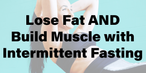 You can build muscle and lose weight with intermittent fasting text overlying woman doing sit-ups