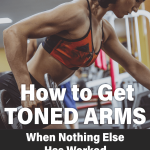 Woman lifting with overlying text How to Get Toned Arms When Nothing Else has Worked for Pinterest